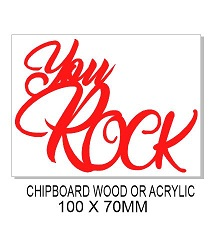 YOU ROCK  90 x 60 Wood Acrylic Chipboard min 3 any colour